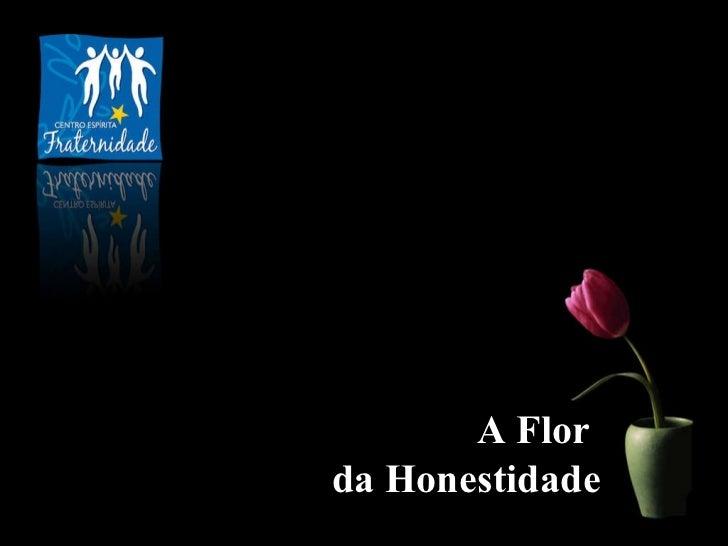A Flor  da Honestidade