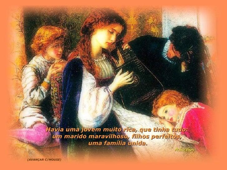 Havia uma jovem muito rica, que tinha tudo: um marido maravilhoso, filhos perfeitos,  uma família unida. (AVANÇAR C/MOUSE)