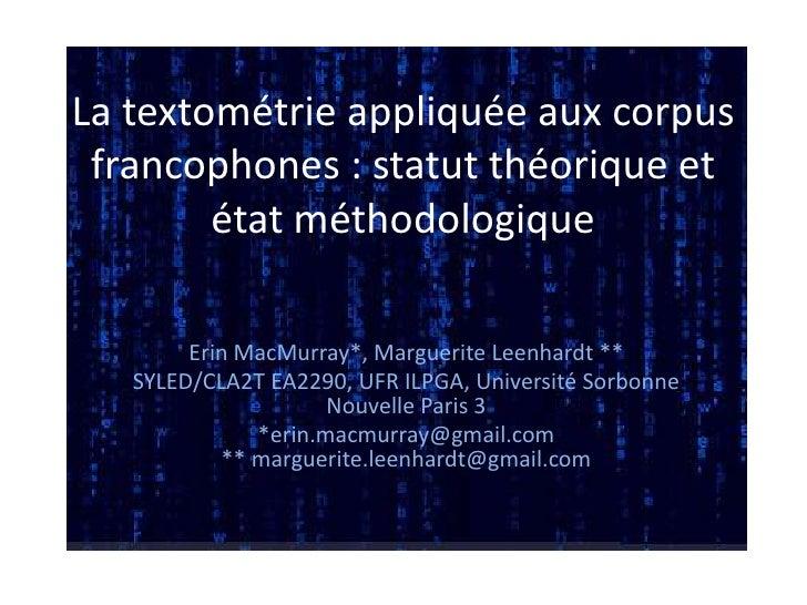 La textométrie appliquée aux corpus francophones : statut théorique et état méthodologique <br />Erin MacMurray*, Margueri...