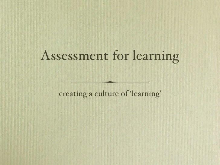 Assessment for learning <ul><li>creating a culture of 'learning' </li></ul>