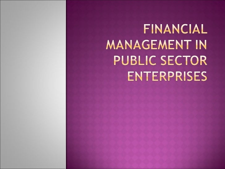  Public   Enterprise Definition    A business undertaking which is owned,     managed and controlled by the State on beh...