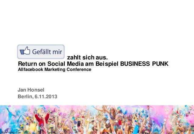 zahlt sich aus. Return on Social Media am Beispiel BUSINESS PUNK Allfacebook Marketing Conference  Jan Honsel Berlin, 6.11...