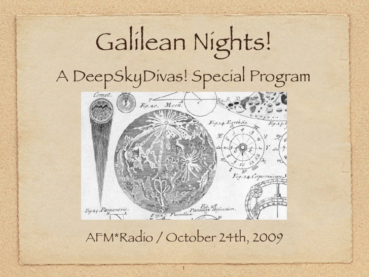 Galilean Nights! A DeepSkyDivas! Special Program        AFM*Radio / October 24th, 2009                   1