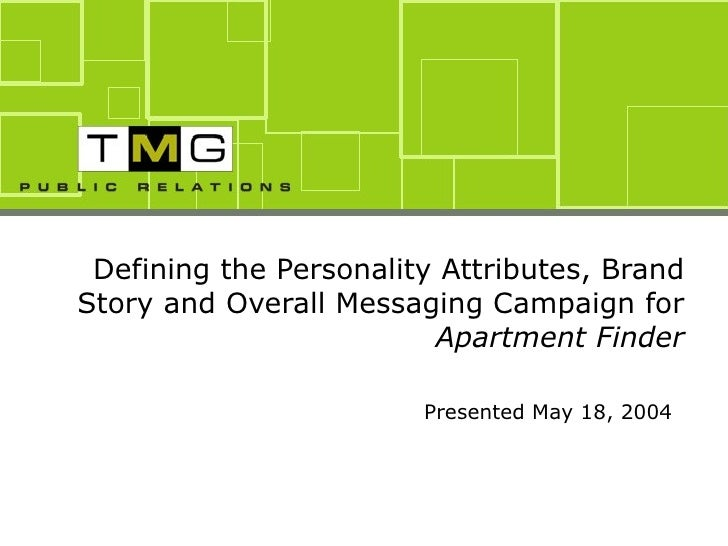 Defining the Personality Attributes, Brand Story and Overall Messaging Campaign for  Apartment Finder Presented May 18, 2004