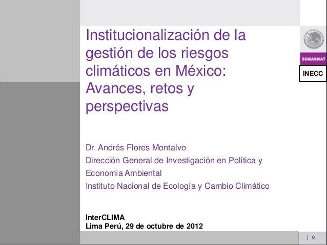 Institucionalización de lagestión de los riesgosclimáticos en México:                               INECCAvances, retos yp...