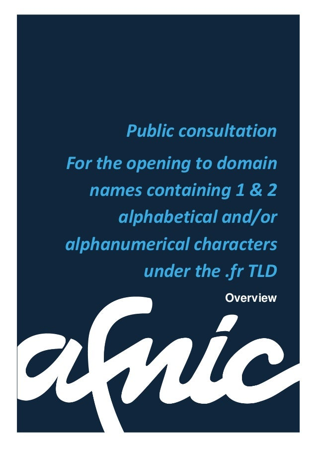 Public consultationFor the opening to domainnames containing 1 & 2alphabetical and/oralphanumerical charactersunder the .f...