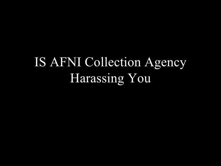 IS AFNI Collection Agency Harassing You