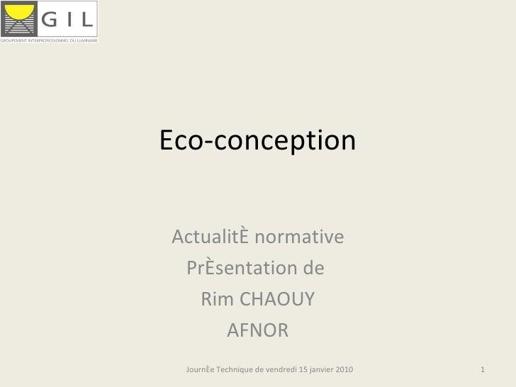 Eco-conception Actualité normative Présentation de  Rim CHAOUY AFNOR Journée Technique de vendredi 15 janvier 2010