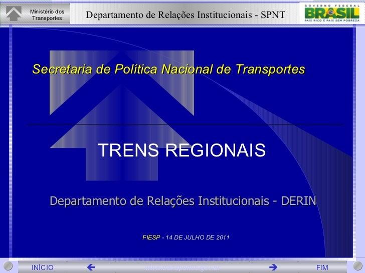 Secretaria de Política Nacional de Transportes FIESP  - 14 DE JULHO DE 2011 TRENS REGIONAIS Departamento de Relações Insti...