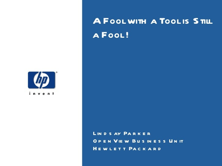 A Fool with a Tool is Still a Fool ! Lindsay Parker OpenView Business Unit Hewlett Packard