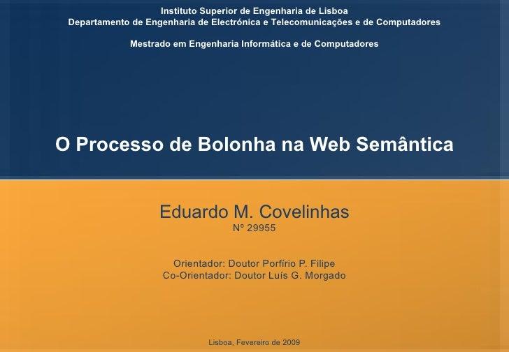 O Processo de Bolonha na Web Semântica Eduardo M. Covelinhas Nº 29955 Orientador: Doutor Porfírio P. Filipe Co-Orientador:...