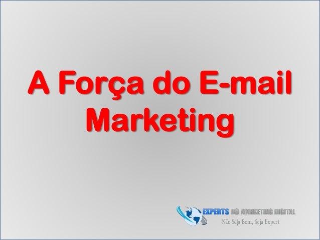 A Força do E-mail Marketing