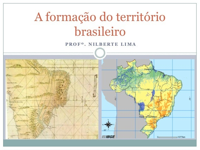 A formação do território      brasileiro     PROFº. NILBERTE LIMA