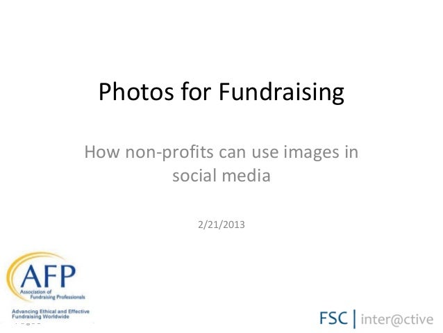 Photos for Fundraising How non-profits can use images in social media 2/21/2013  Page1