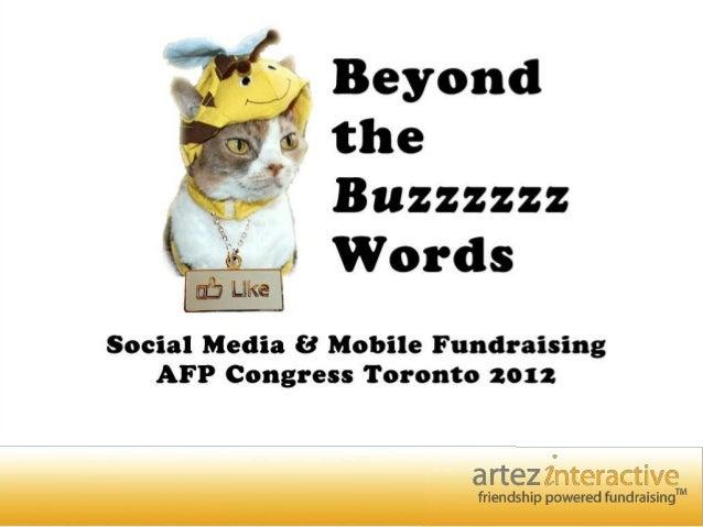 Beyond the Buzzzzzz Words!Social media & mobile fundraising     AFP Congress Toronto 2012
