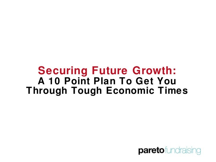 Securing Future Growth: A 10 Point Plan To Get You Through Tough Economic Times