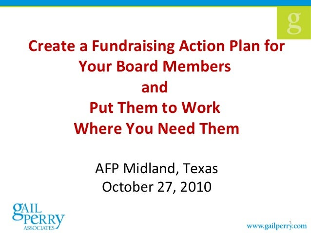 Create a Fundraising Action Plan for Your Board Members and Put Them to Work Where You Need Them AFP Midland, Texas Octobe...