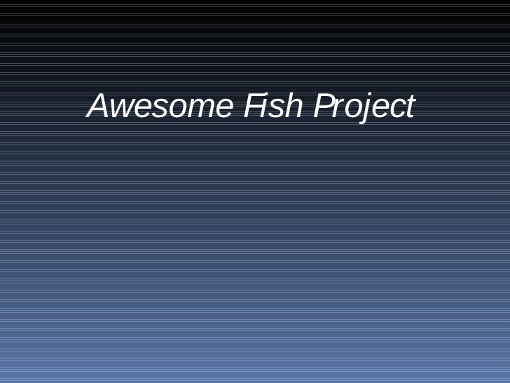 Awesome Fish Project PPT Prototype