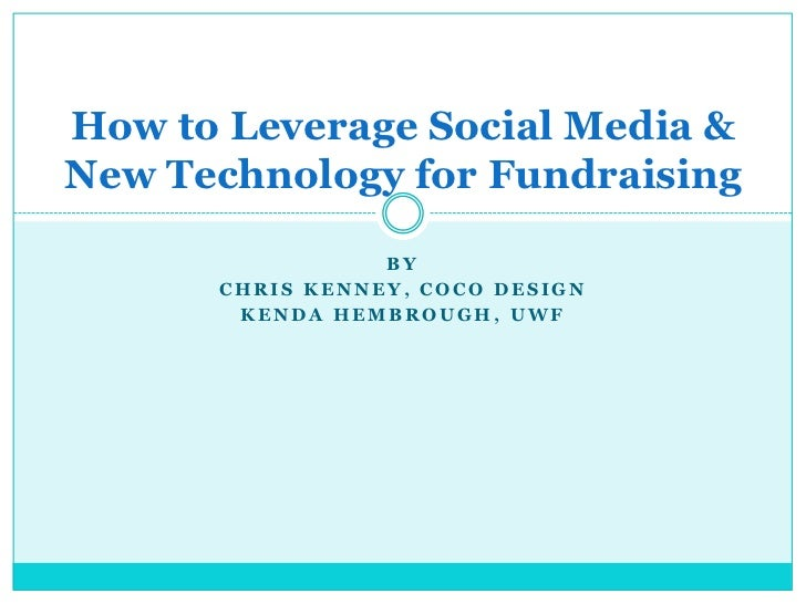 By<br />Chris kenney, coco design<br />Kenda Hembrough, uwf<br />How to Leverage Social Media & New Technology for Fundrai...