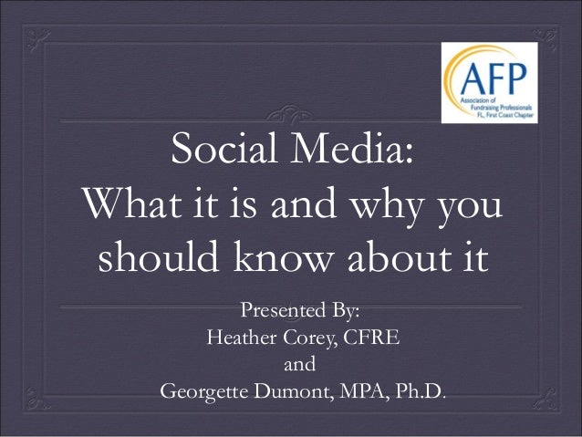Social Media:What it is and why youshould know about it            Presented By:        Heather Corey, CFRE               ...