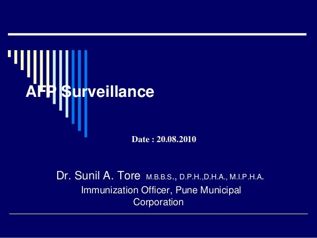 AFP Surveillance Dr. Sunil A. Tore M.B.B.S., D.P.H.,D.H.A., M.I.P.H.A. Immunization Officer, Pune Municipal Corporation Da...