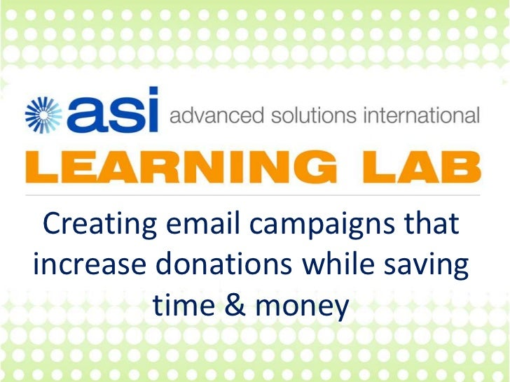 Creating email campaigns thatincrease donations while saving         time & money