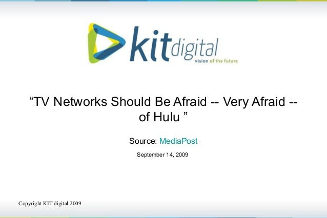 "Copyright KIT digital 2009 ""TV Networks Should Be Afraid -- Very Afraid -- of Hulu "" Source: MediaPost September 14, 2009"
