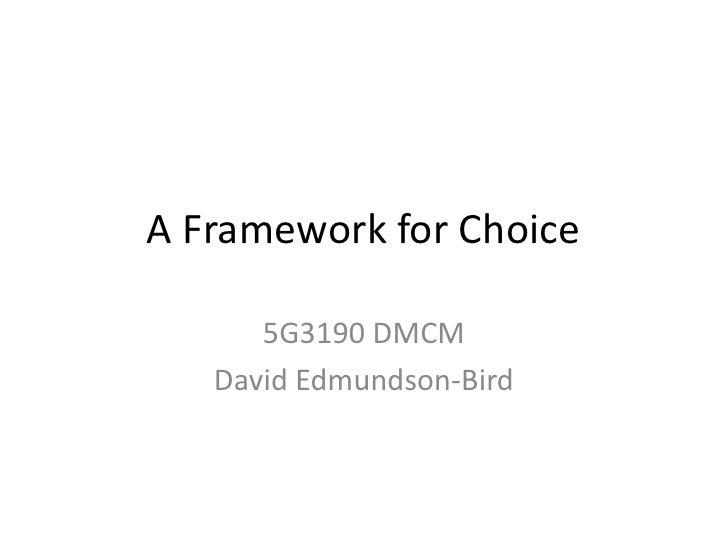 A Framework for Choice<br />5G3190 DMCM<br />David Edmundson-Bird<br />