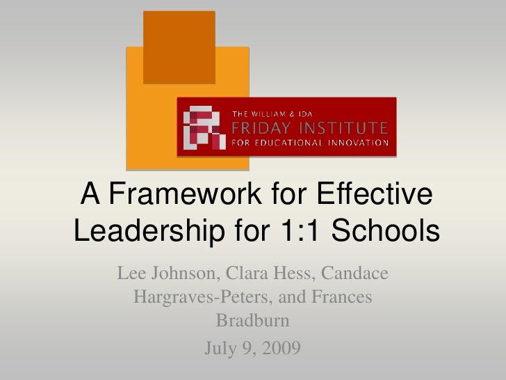 A Framework for Effective Leadership for 1:1 Schools<br />Lee Johnson, Clara Hess, Candace Hargraves-Peters, and Frances B...
