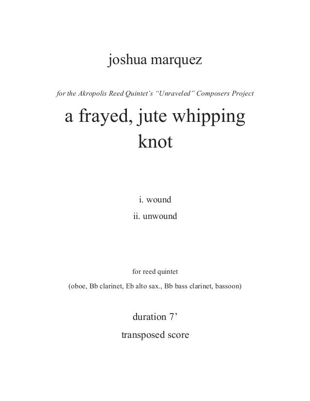"""joshua marquez for the Akropolis Reed Quintet's """"Unraveled"""" Composers Project a frayed, jute whipping knot i. wound ii. un..."""