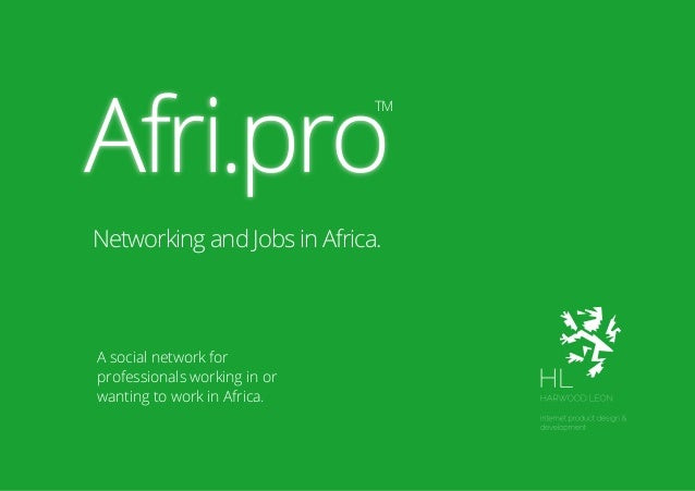 A social network forprofessionals working in orwanting to work in Africa.Afri.proTMNetworking and Jobs in Africa.