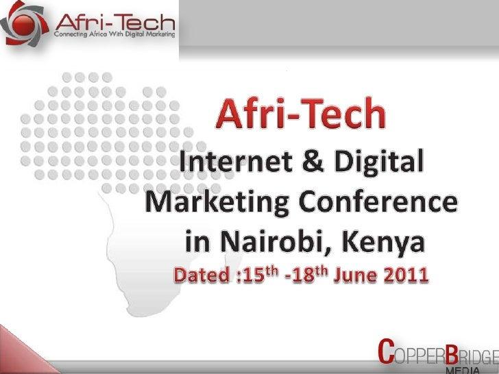 Afri-Tech<br />Internet & Digital Marketing Conference<br /> in Nairobi, Kenya <br />Dated :15th -18th June 2011 <br />