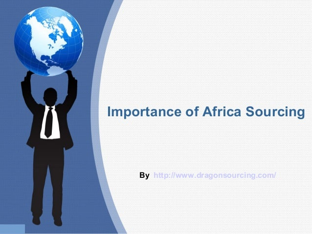 Importance of Africa Sourcing By http://www.dragonsourcing.com/