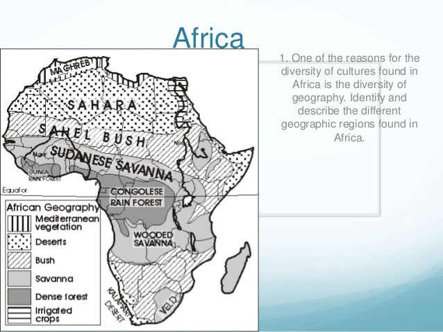 Africa 1. One of the reasons for the diversity of cultures found in Africa is the diversity of geography. Identify and des...