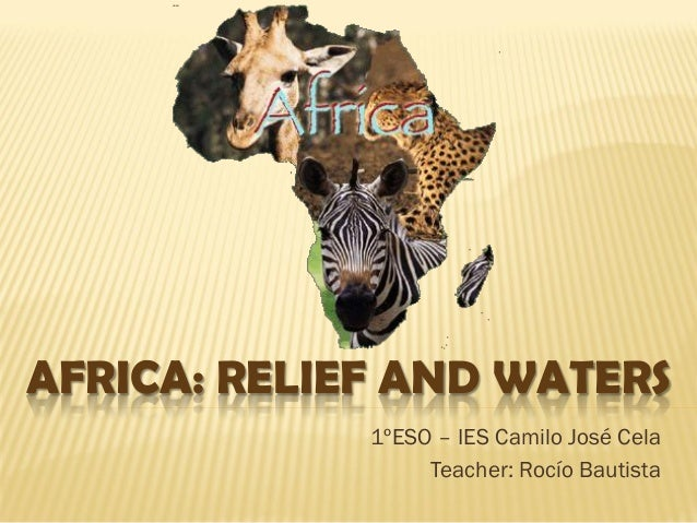 AFRICA: RELIEF AND WATERS 1ºESO – IES Camilo José Cela Teacher: Rocío Bautista