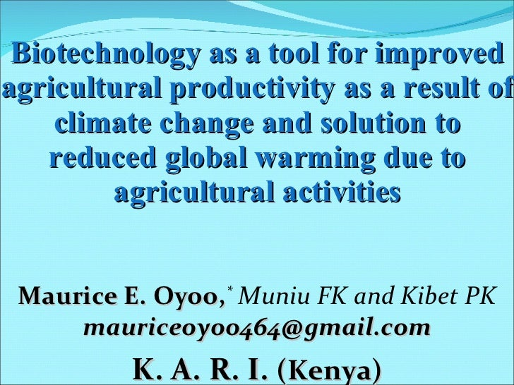 Maurice Oyoo: Biotechnology as a tool for improved agricultural yield as a result to climate change and solution to reduced global warming due to agricultural activities