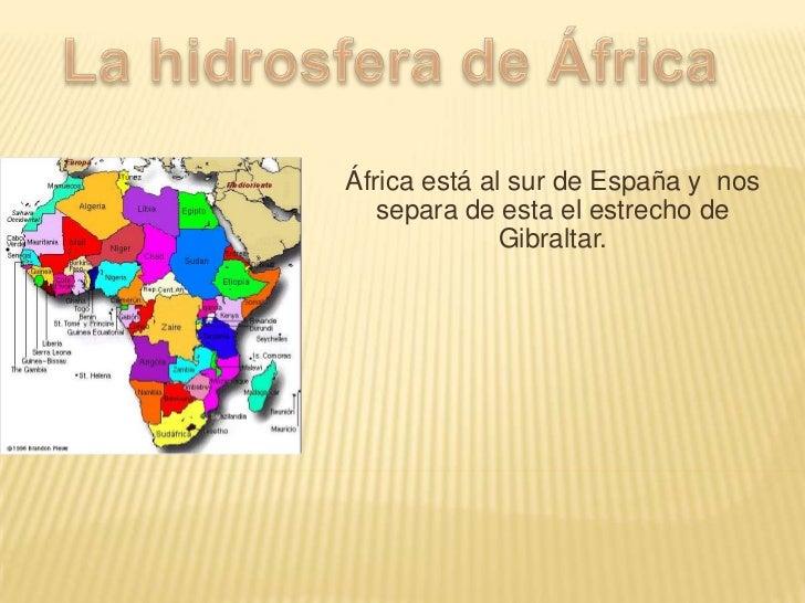 África está al sur de España y nos   separa de esta el estrecho de              Gibraltar.