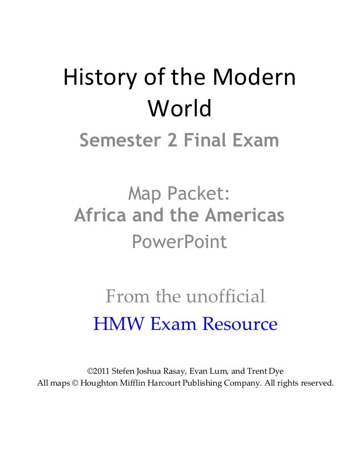 History of the Modern World Semester 2 Final Exam Map Packet: Africa and the Americas PowerPoint From the unofficial HMW E...