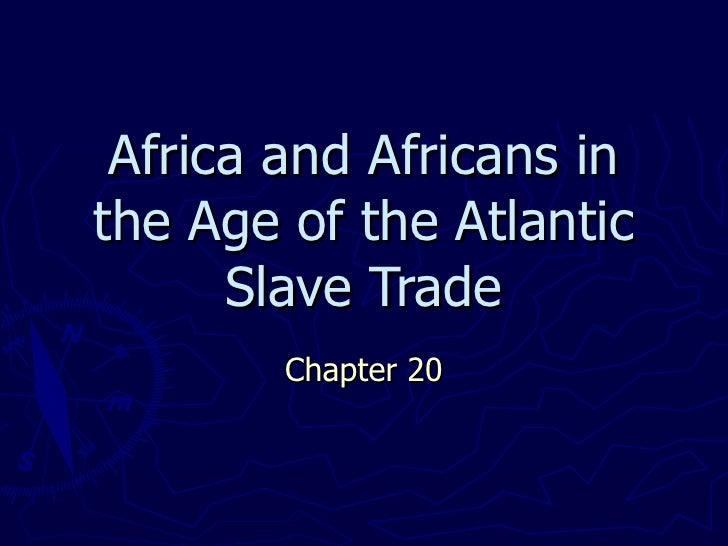 Africa and Africans in the Age of the Atlantic Slave Trade Chapter 20