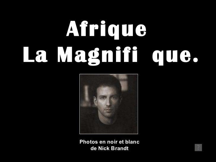 Afrique  La Magnifi que. Photos en noir et blanc de Nick Brandt