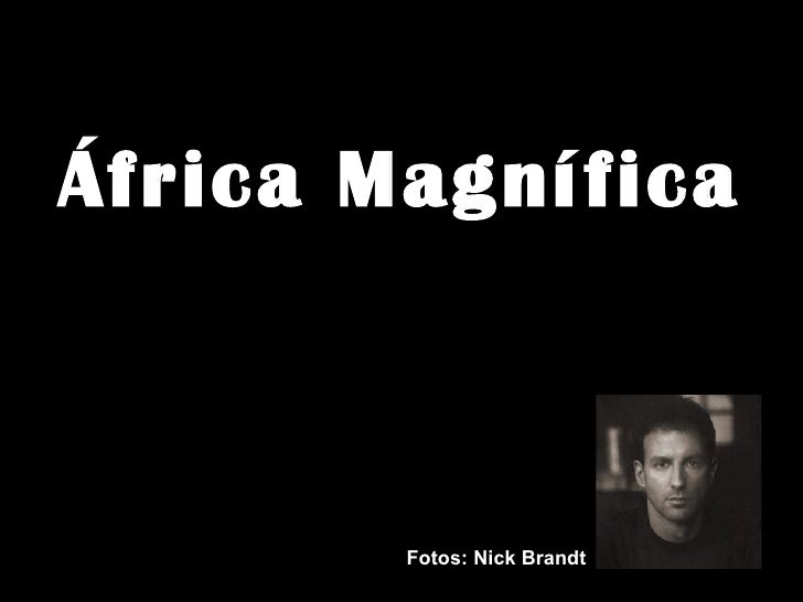 África Magnífica        Fotos: Nick Brandt