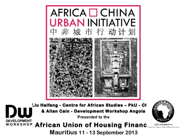 Liu Haifang - Centre for African Studies – PkU - China & Allan Cain - Development Workshop Angola Presented to the African...