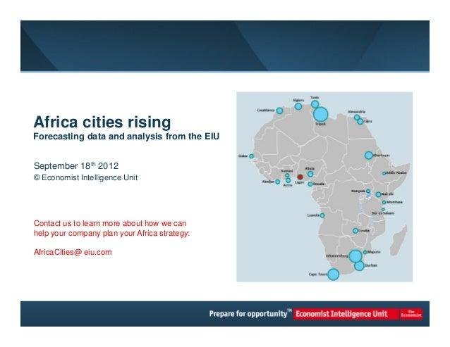 Africa cities risingForecasting data and analysis from the EIUSeptember 18th 2012© Economist Intelligence UnitContact us t...