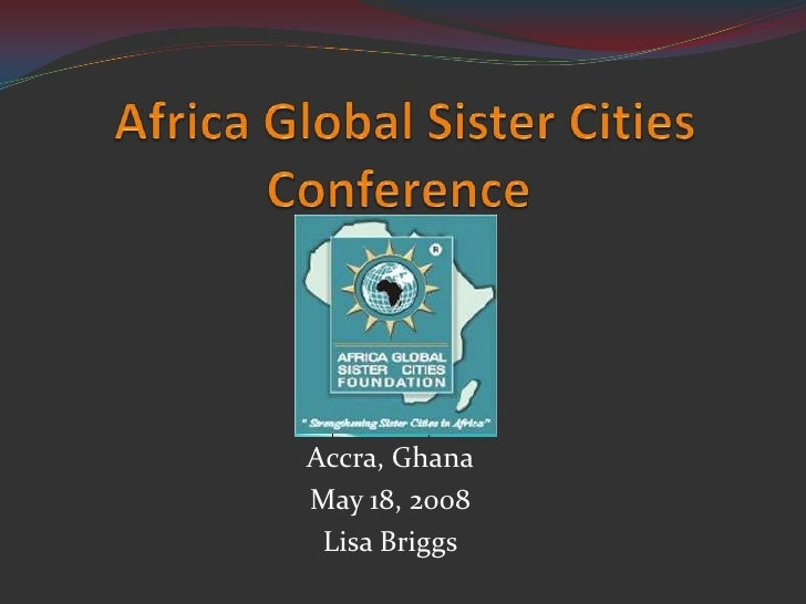 Africa Global Sister Cities Conference<br />Accra, Ghana<br />May 18, 2008<br />Lisa Briggs<br />