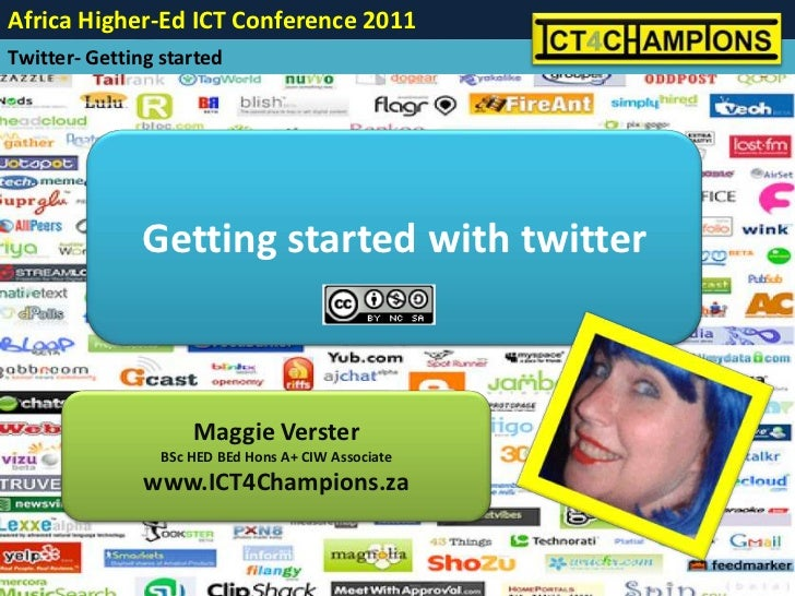 Getting started with twitter<br />Maggie Verster<br />BSc HED BEd Hons A+ CIW Associate<br />www.ICT4Champions.za<br />