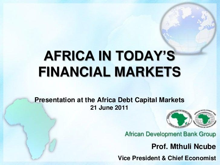 AFRICA IN TODAY'S FINANCIAL MARKETSPresentation at the Africa Debt Capital Markets21 June 2011<br />African Development Ba...