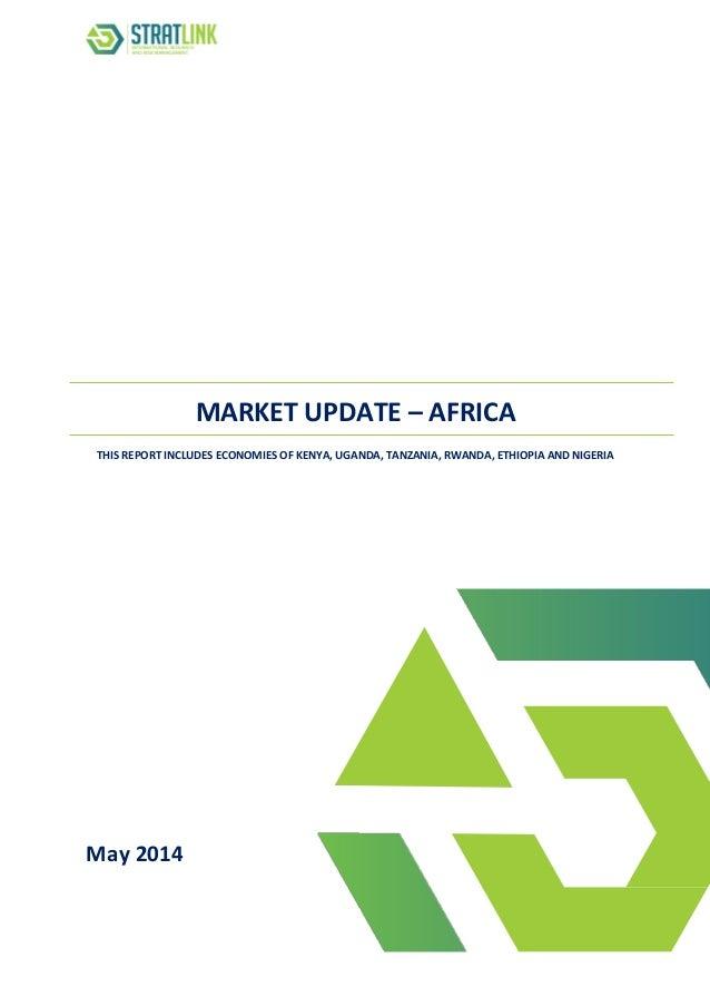 MARKET UPDATE – AFRICA THIS REPORT INCLUDES ECONOMIES OF KENYA, UGANDA, TANZANIA, RWANDA, ETHIOPIA AND NIGERIA May 2014
