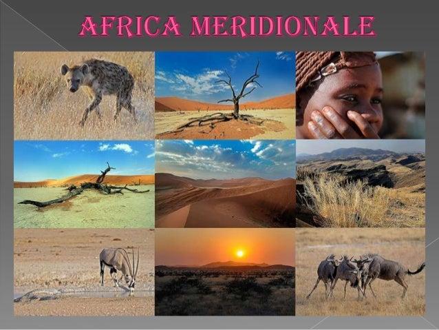 L'Africa meridionale (o australe, dall'Emisfero in cui è posta ) è bagnata a est dall'Oceano Indiano e a ovest dall'Oceano...