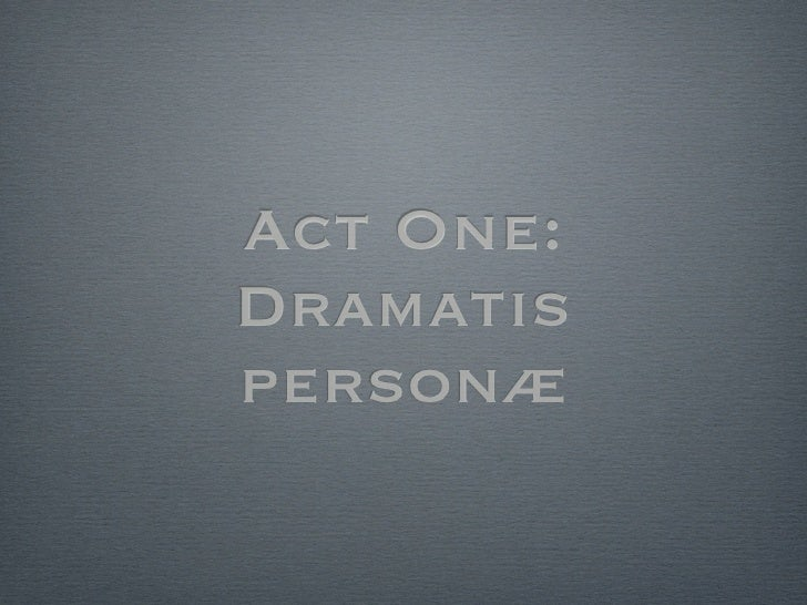 Act One: Dramatis personæ