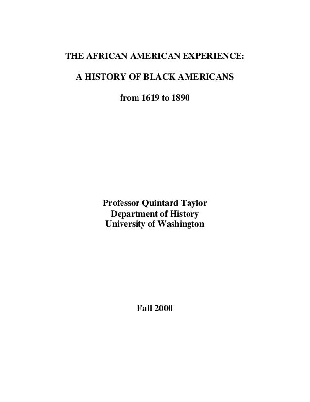 THE AFRICAN AMERICAN EXPERIENCE: A HISTORY OF BLACK AMERICANS from 1619 to 1890 Professor Quintard Taylor Department of Hi...